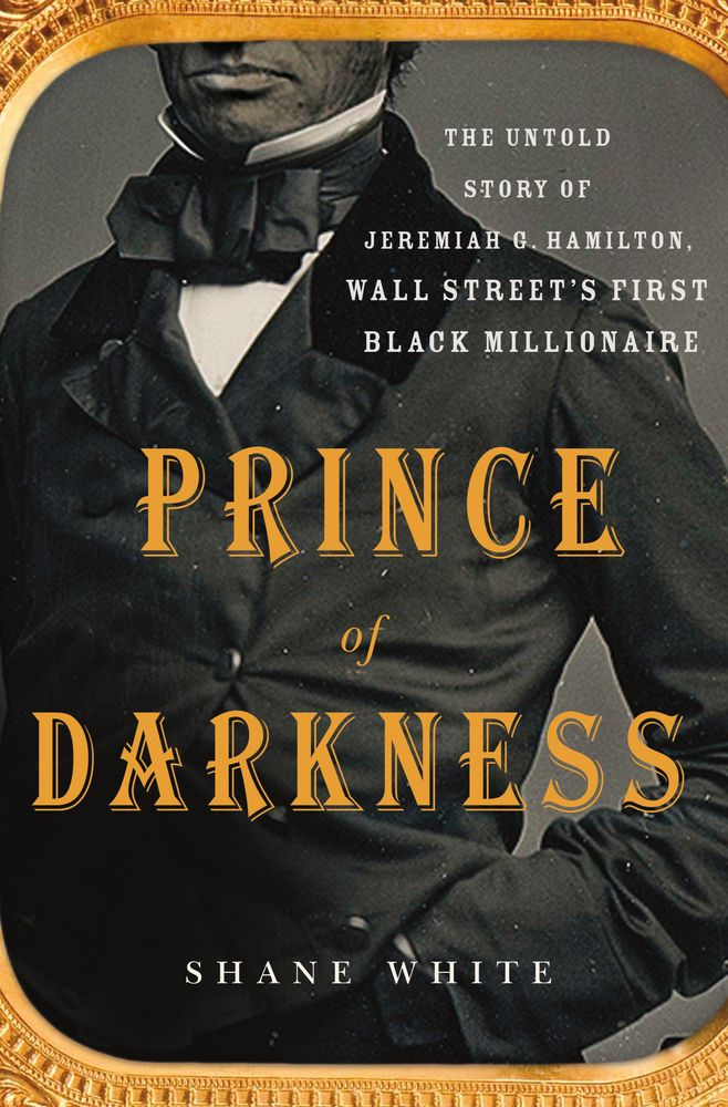 Prince of Darkness: The Untold Story of Jeremiah G. Hamilton by Shane White, shortlisted for the General History Prize, NSW Premier's History Awards, 2016. Held by the State Library of New South Wales: http://primo-slnsw.hosted.exlibrisgroup.com/SLNSW:SLNSW_ALMA21185882290002626