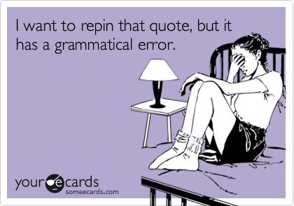 I don't do bad grammar.
