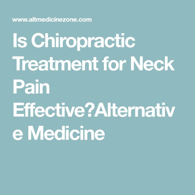 Is Chiropractic Treatment for Neck Pain Effective?Alternative Medicine