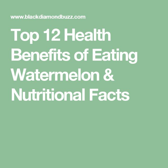Top 12 Health Benefits of Eating Watermelon & Nutritional Facts