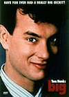 Big : Tom Hanks stars in this fantasy comedy about a little boy who makes a wish that he was big. Next morning, he wakes up and finds that he is in an adult's body.