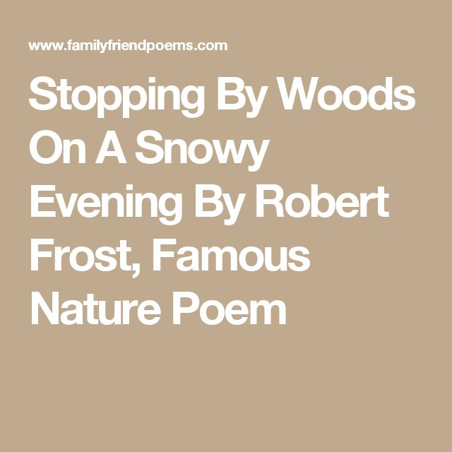 an examination of robert frosts poem stopping by woods on a snowy evening Robert frost often writes about 'stopping by woods on a snowy evening another frost poem regarding a journey is 'the road not taken' this poem is about.