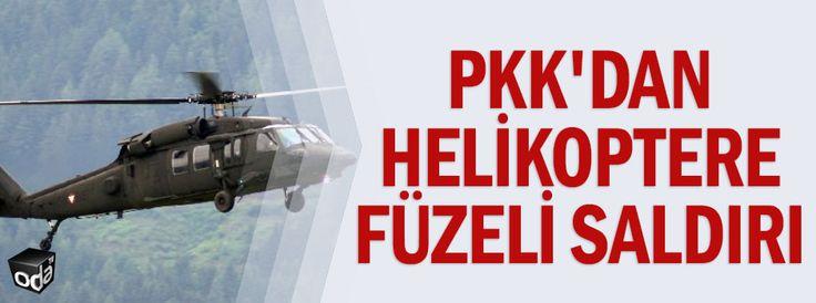 PKK'dan helikoptere füzeli saldırı