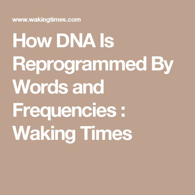 How DNA Is Reprogrammed By Words and Frequencies  : Waking Times