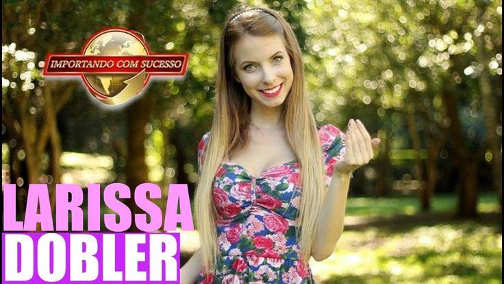 Larissa Dobler - Importando Com Sucesso