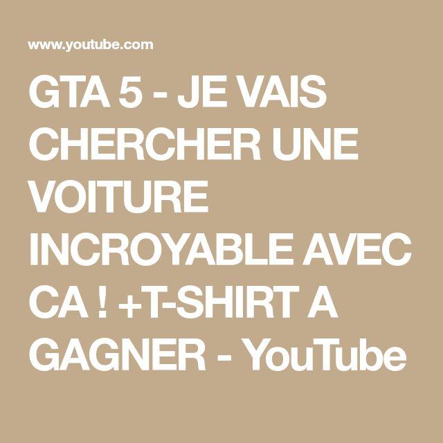 GTA 5 - JE VAIS CHERCHER UNE VOITURE INCROYABLE AVEC CA ! +T-SHIRT A GAGNER - YouTube