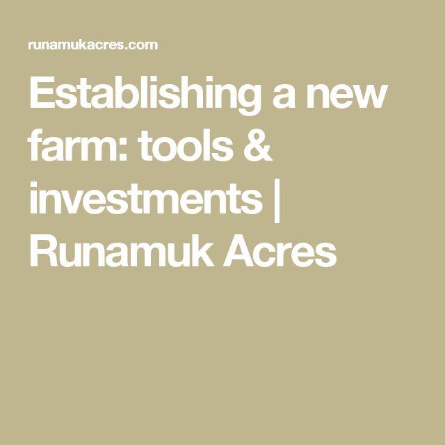 Establishing a new farm: tools & investments | Runamuk Acres