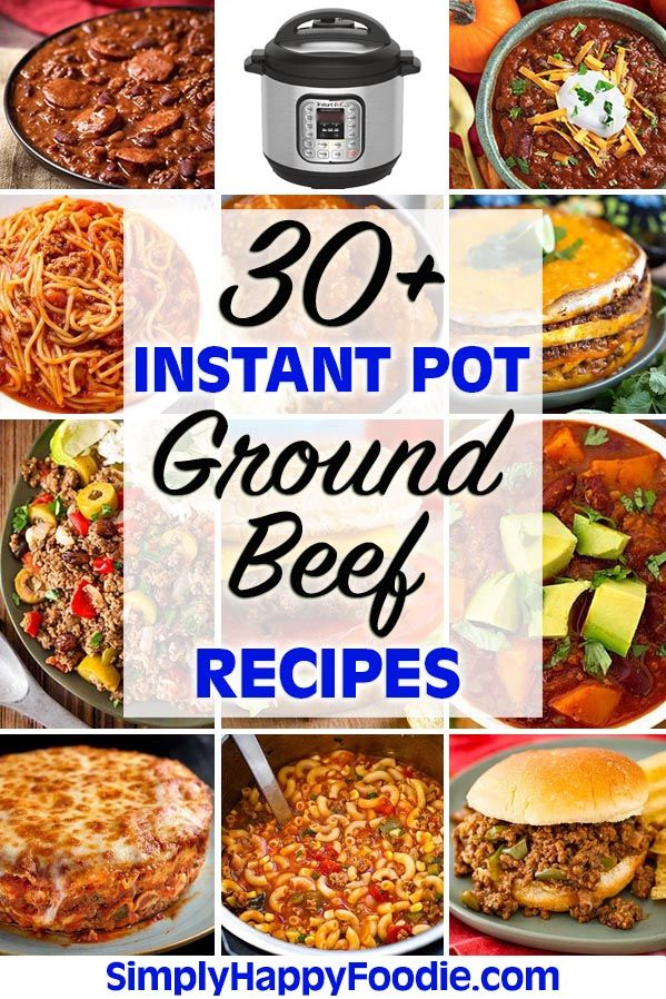 A Collection Of Over 30 Delicious And Easy To Make Instant Pot Ground Beef Recipes Instant Pot Dinner Recipes Easy Instant Pot Recipes Best Instant Pot Recipe