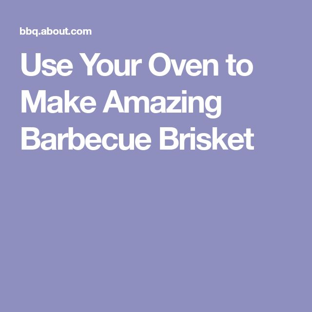 Use Your Oven to Make Amazing Barbecue Brisket
