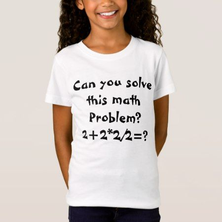A math problem 2+2*2/2=? T-Shirt - click/tap to personalize and buy