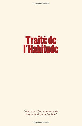 Traité de l'Habitude de Léon Dumont https://www.amazon.fr/dp/2366594267/ref=cm_sw_r_pi_dp_x_PcTPybEDS06F6