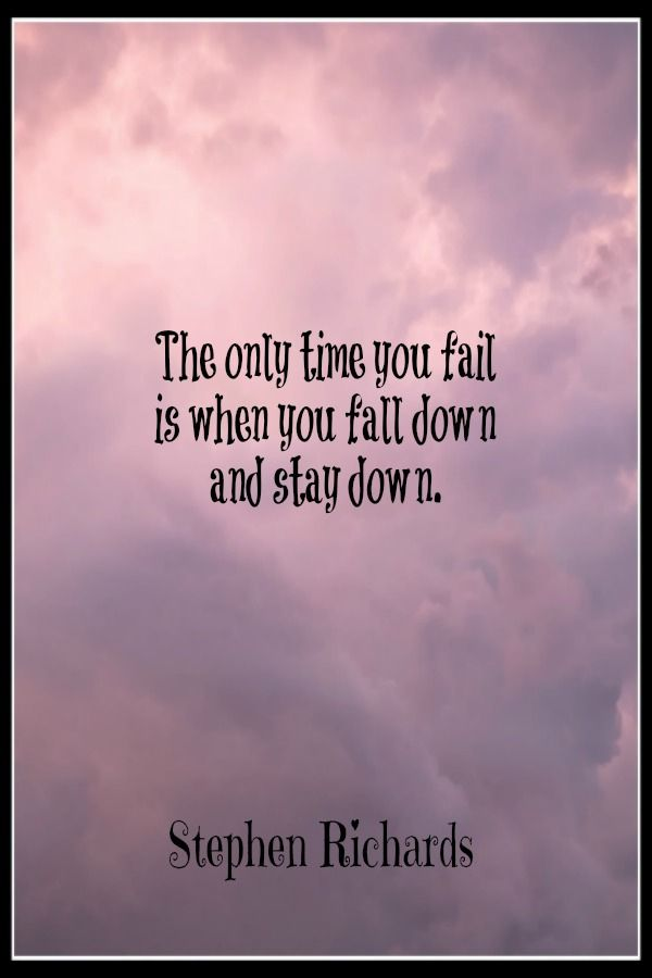 The Only Time You Fail Is When You Fall Down And Stay Down Stephen Richards Support Quotes Inspirational Quotes Like Quotes