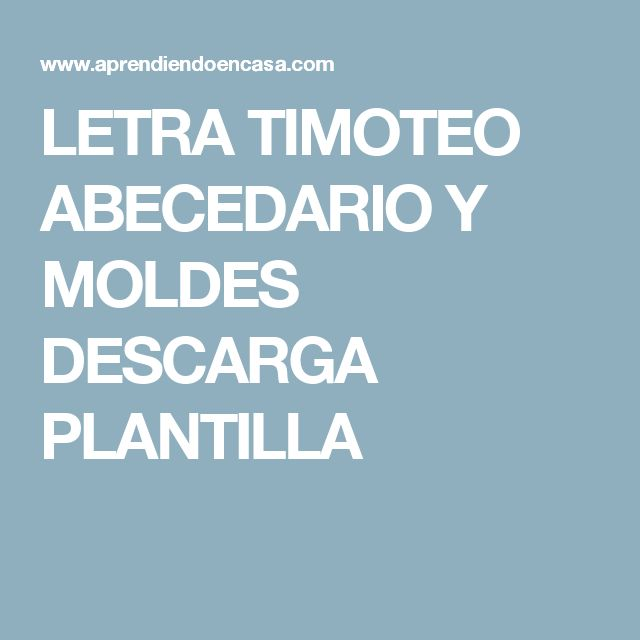 LETRA TIMOTEO ABECEDARIO Y MOLDES DESCARGA PLANTILLA