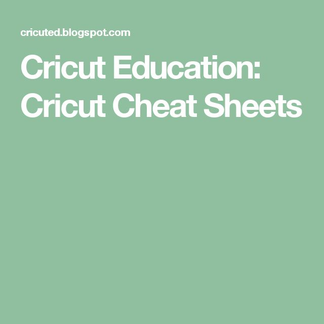 Cricut Education: Cricut Cheat Sheets