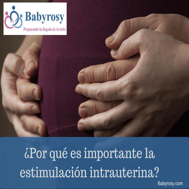 ¿Por qué es importante la estimulación intrauterina? | Babyrosy