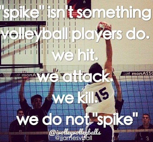 "You know you're a volleyball player when people call it ""spiking"".LOL"