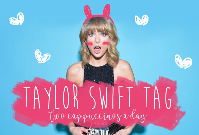 Two Cappuccinos A Day: Taylor Swift Tag: The Swiftie