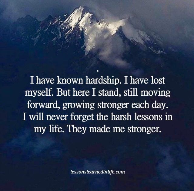 I Have Known Hardship Lessons Learned In Life Keep Going Quotes Lessons Learned In Life Hardship Quotes