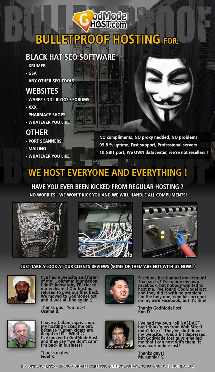 We host everything! Black Hat SEO programs: Xrumer, GSA, Mass mailing tools, ddl blogs and xxx sites.