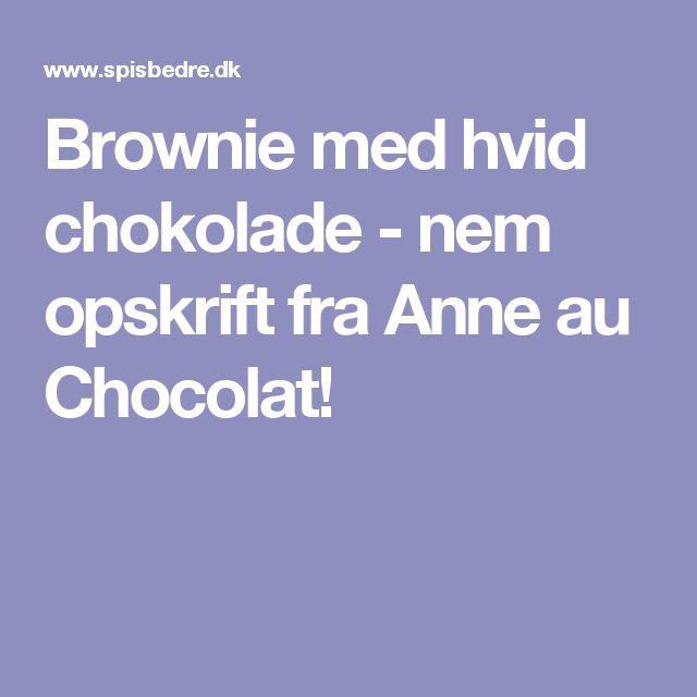 Brownie med hvid chokolade - nem opskrift fra Anne au Chocolat!