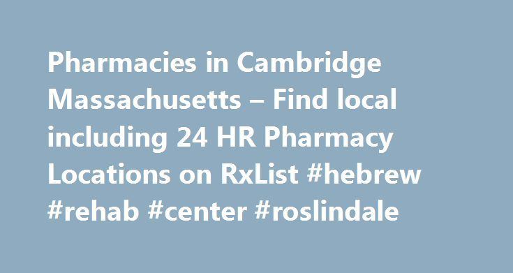 Pharmacies in Cambridge Massachusetts – Find local including 24 HR Pharmacy Locations on RxList #hebrew #rehab #center #roslindale http://wisconsin.nef2.com/pharmacies-in-cambridge-massachusetts-find-local-including-24-hr-pharmacy-locations-on-rxlist-hebrew-rehab-center-roslindale/  # * Provider Directory Terms of Use: The WebMD 'Provider Directory' is provided by WebMD for use by the general public as a quick reference of information about Providers. The Provider Directory is not intended…