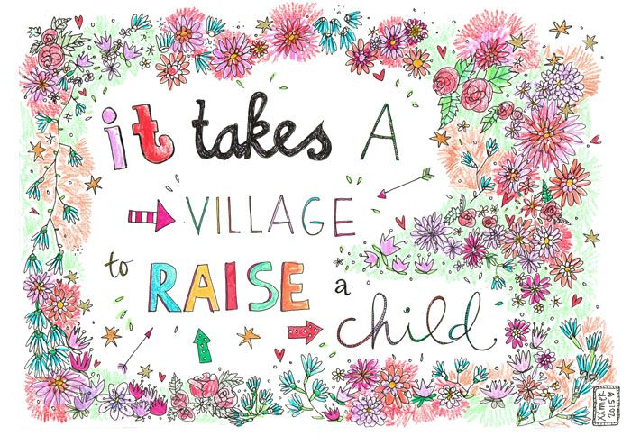 Quote: It takes a village to raise a child. In opdracht gemaakt. www.xxmiek.nl