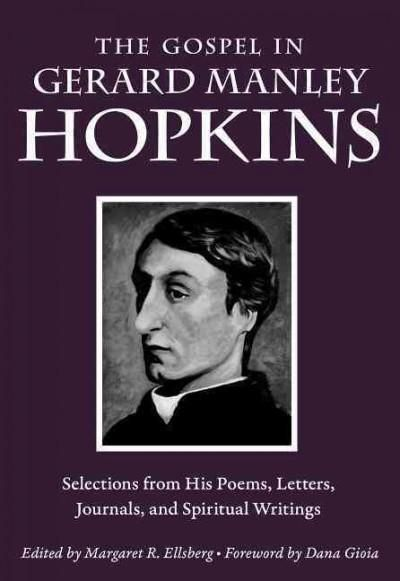 """Book review - """"The Gospel in Gerard Manley Hopkins, edited by Margaret R. Ellsberg of Barnard College, offers insight into Hopkins' view of the world, into his mind and how he thinks, and into his relationship with God."""""""