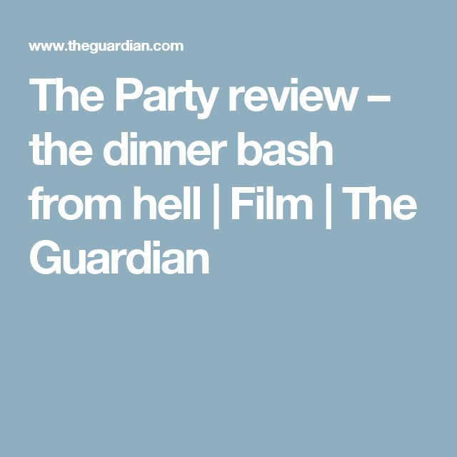 The Party review – the dinner bash from hell | Film | The Guardian