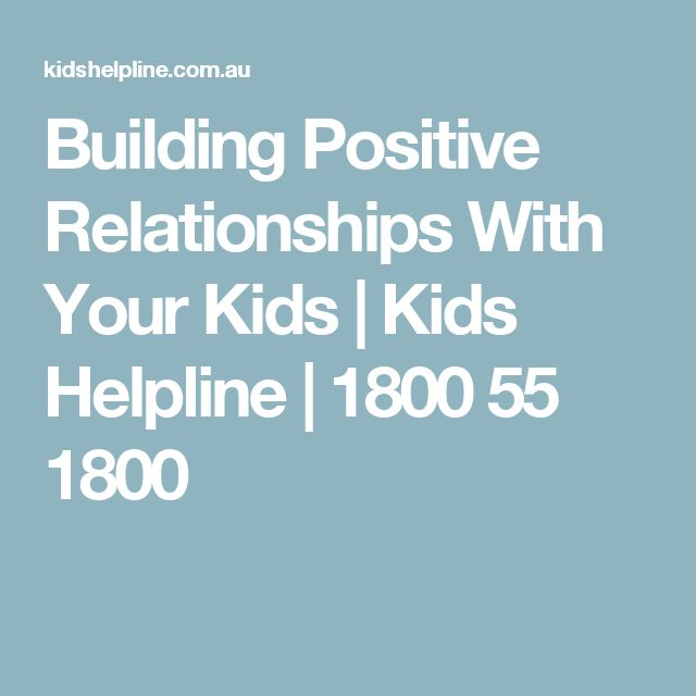 Building Positive Relationships With Your Kids | Kids Helpline | 1800 55 1800