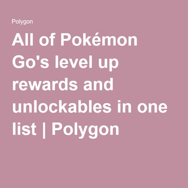 All of Pokémon Go's level up rewards and unlockables in one list | Polygon