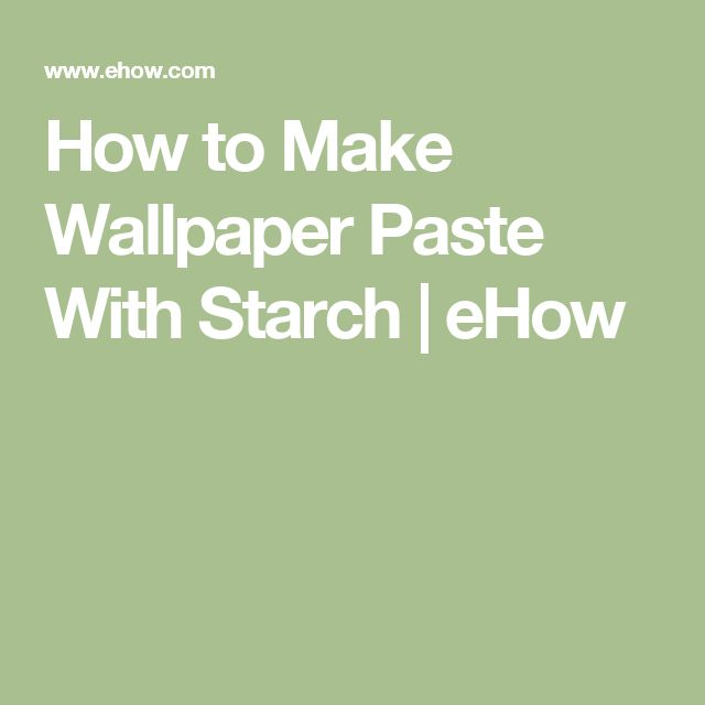 How to Make Wallpaper Paste With Starch | eHow