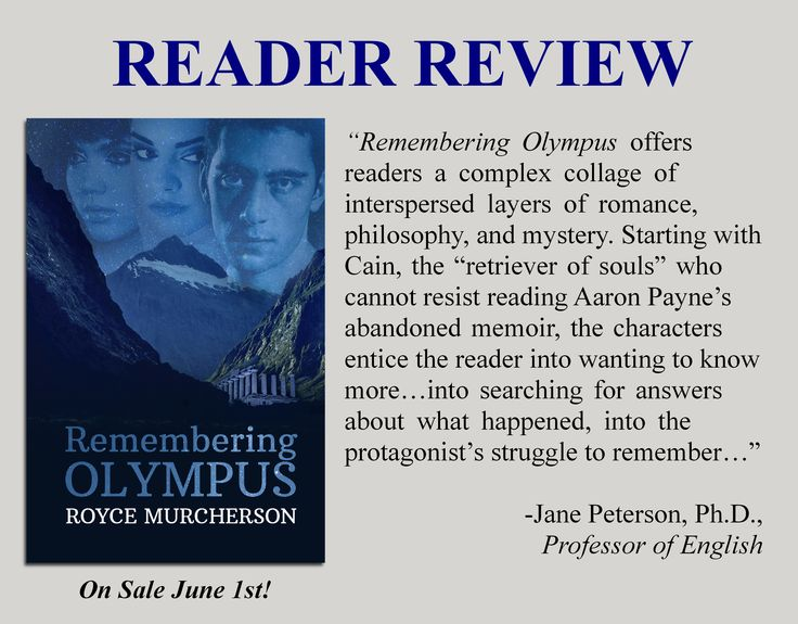 "Another ‪#‎bookreview‬ is in for REMEMBERING OLYMPUS! ""Remembering Olympus offers readers a complex collage of interspersed layers of romance, philosophy, and mystery. Starting with Cain, the ""retriever of souls"" who cannot resist reading Aaron Payne's abandoned memoir, the characters entice the reader into wanting to know more…into searching for answers about what happened, into the protagonist's struggle to remember…"" Read the rest here: http://www.roycemurcherson.com/reviews/"