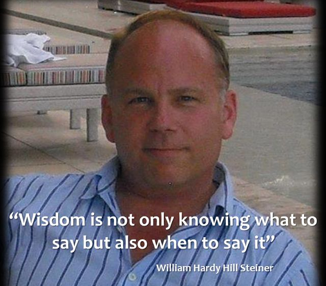 """William Hardy Hill Steiner - Be Inspired : """"Wisdom is not only knowing what to say but also w..."""