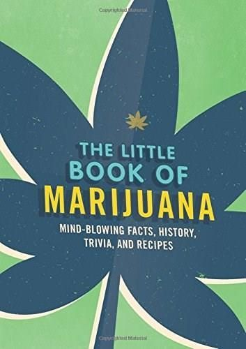 The Little Book Of Marijuana Mind Blowing Facts History Trivia And Recipes