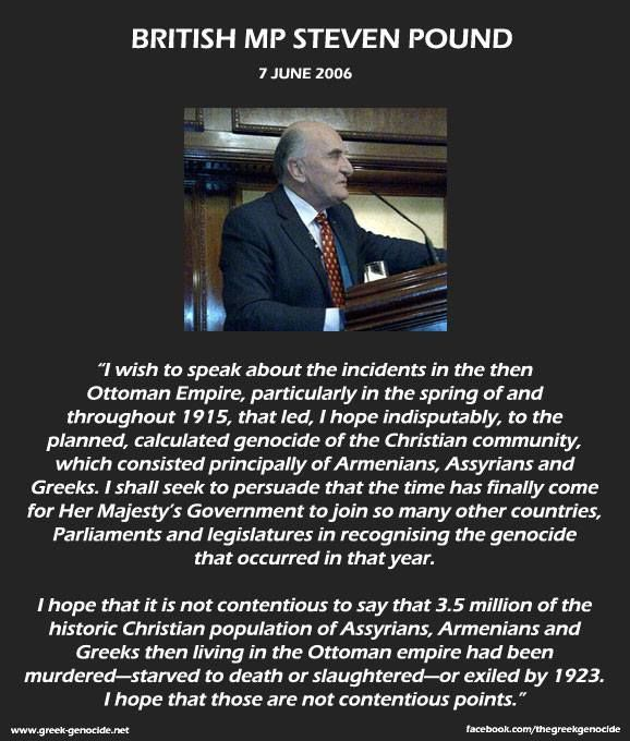 He said it over 8 years ago but still worth another look. Well done Steven Pound.  http://greek-genocide.net/index.php/overview/documentation/213-mp-steven-pound-speaks-on-the-greek-genocide-in-british-parliament
