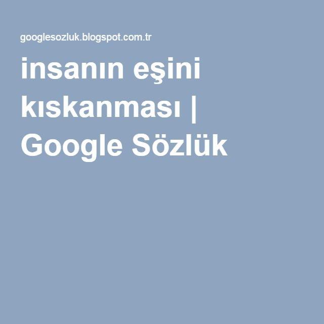 insanın eşini kıskanması | Google Sözlük
