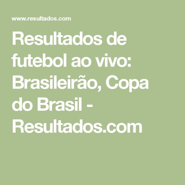 Resultados de futebol ao vivo: Brasileirão, Copa do Brasil - Resultados.com