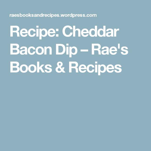 Recipe: Cheddar Bacon Dip – Rae's Books & Recipes