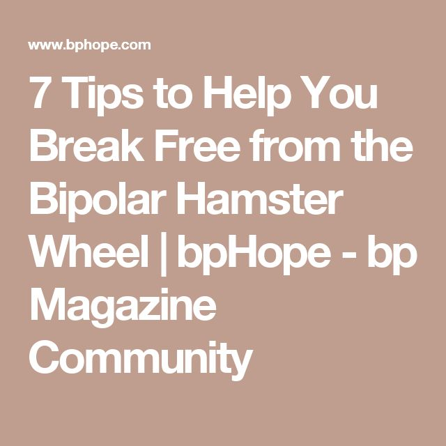 7 Tips to Help You Break Free from the Bipolar Hamster Wheel | bpHope - bp Magazine Community