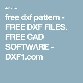 free dxf pattern - FREE DXF FILES. FREE CAD SOFTWARE - DXF1.com