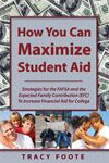 How You Can Maximize Student Aid: Strategies for the FAFSA and the Expected Family Contribution (EFC) To Increase Financial Aid for College by Tracy Foote http://www.kidsandmoneytoday.com/how-you-can-maximize-student-aid/