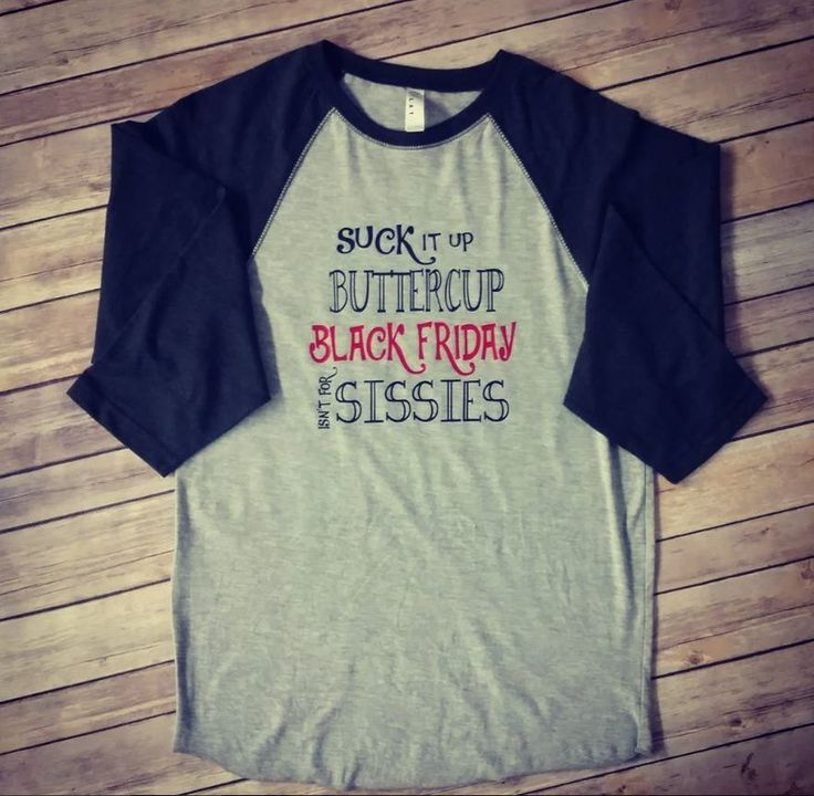 Suck it up Buttercup Black Friday isn't for sissies- Ladies raglan- Black friday shirt- Black Friday Raglans- Shopping- Black Friday- by BackroadGraphics on Etsy