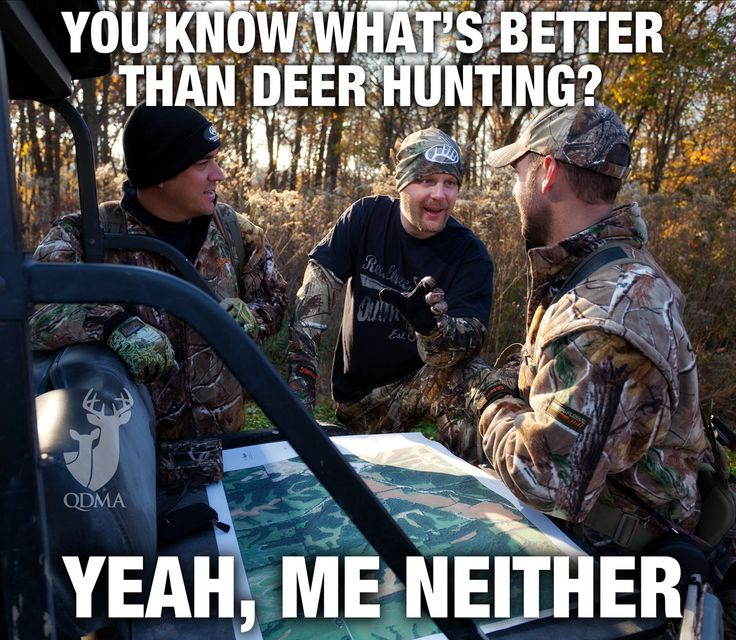 You know what's better than deer hunting? Me neither!