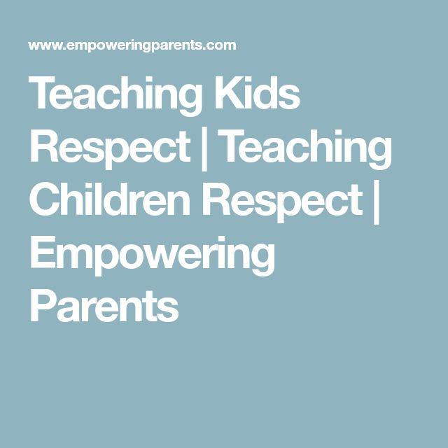 Teaching Kids Respect   Teaching Children Respect   Empowering Parents