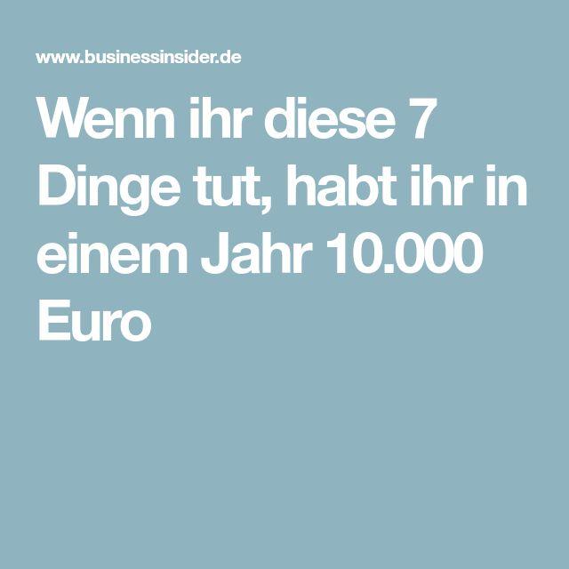 Wenn ihr diese 7 Dinge tut, habt ihr in einem Jahr 10.000 Euro