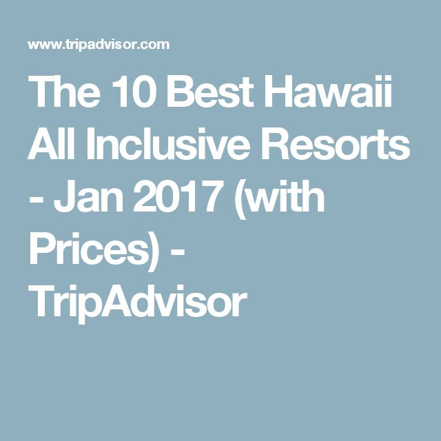 The 10 Best Hawaii All Inclusive Resorts - Jan 2017 (with Prices) - TripAdvisor