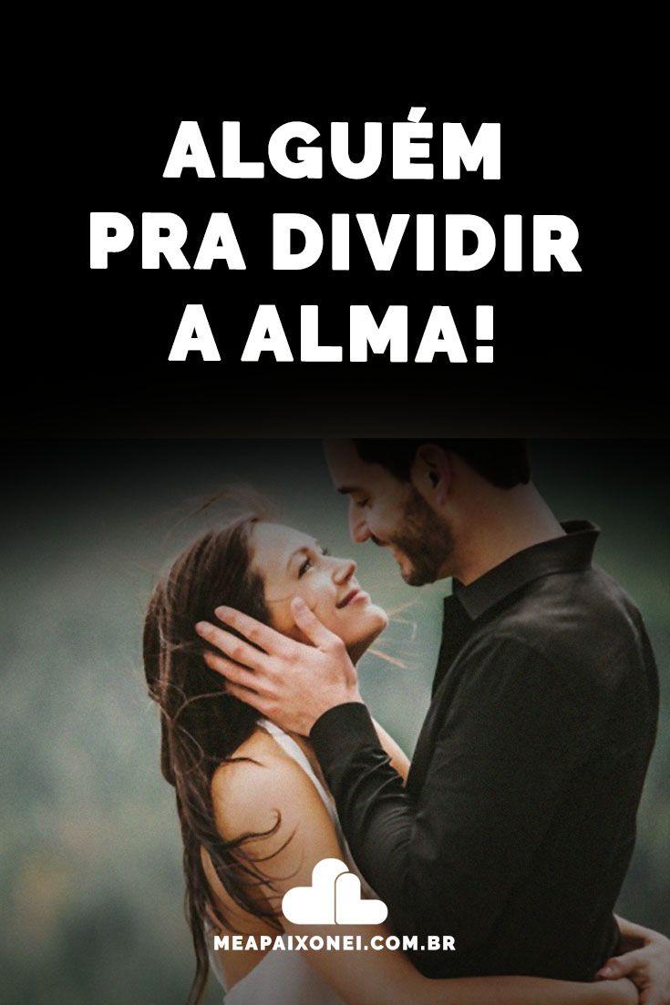 Alguem Pra Dividir A Alma Em 2020 Com Imagens Amor E Perdao