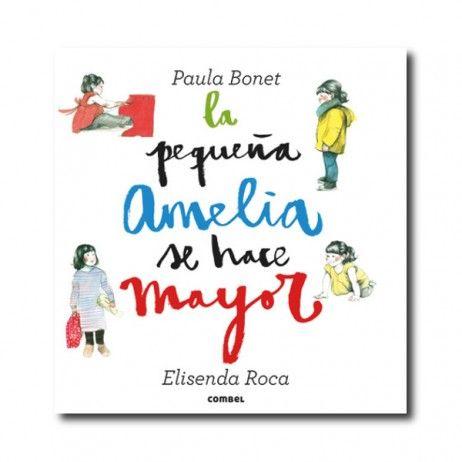 """""""La pequeña Amelia se hace mayor"""" (Elisenda Roca, Paula Bonet). Editorial: Combel. Edad recomendada: A partir de 4 años."""