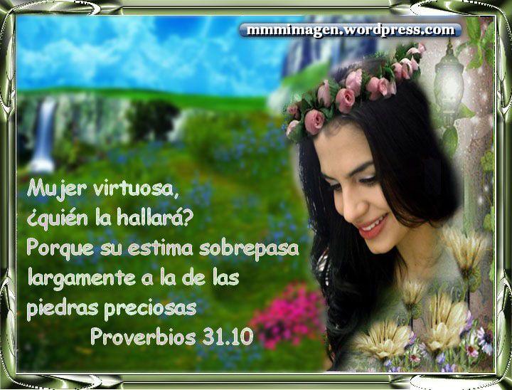 Mujer virtuosa, ¿quién la hallará? Porque su estima sobrepasa largamente a la de las piedras preciosas.