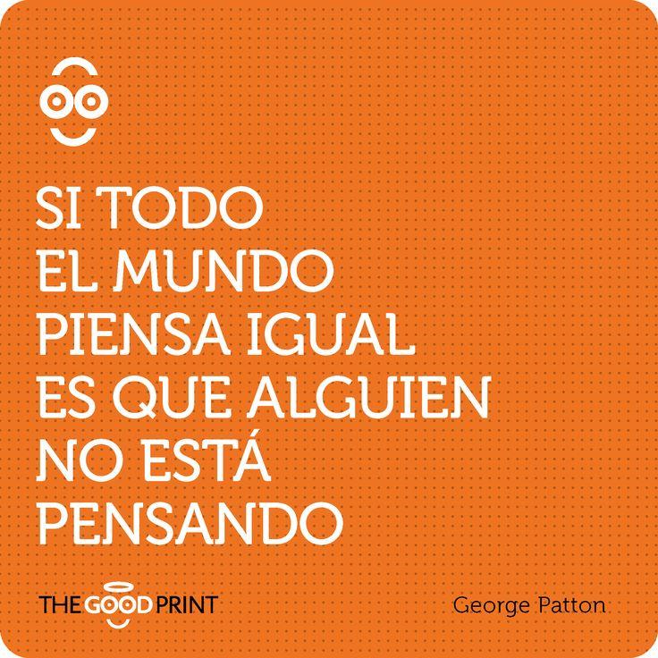 Si todo el mundo piensa igual es que alguien no está pensando. George Patton
